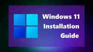 How to install Windows 11 - Installation Guide